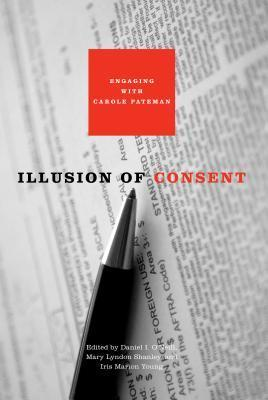 Illusion of Consent: Engaging with Carole Pateman  by  Daniel I. ONeill
