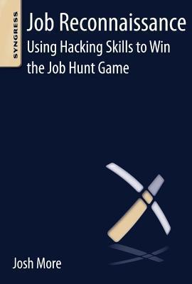 Job Reconnaissance: Using Hacking Skills to Win the Job Hunt Game Josh More