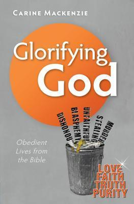 Glorifying God: Obedient Lives from the Bible  by  Carine Mackenzie