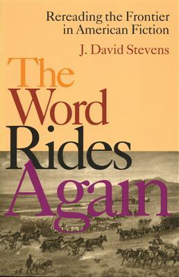 Word Rides Again: Rereading The Frontier In American Fiction  by  J. David Stevens