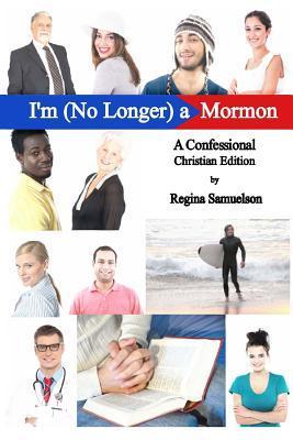 Christian Edition of Im (No Longer) a Mormon: A Confessional  by  Regina Samuelson