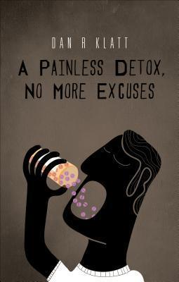 A Painless Detox, No More Excuses Dan R. Klatt