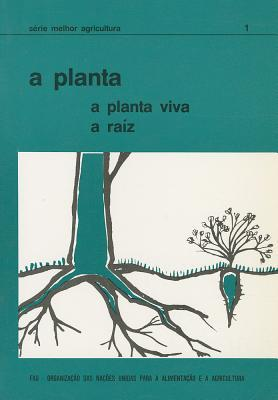 A Planta: A Planta Viva, A Raiz  by  Food and Agriculture Organization of the United Nations