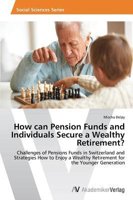 How Can Pension Funds and Individuals Secure a Wealthy Retirement? Mischa Delpy