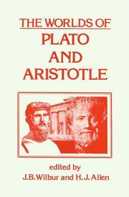 The Worlds of Plato and Aristotle James Benjamin Wilbur
