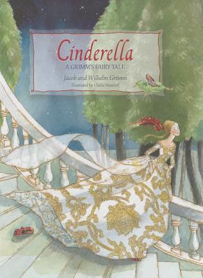 Cinderella: A Grimms Fairy Tale Jacob Grimm