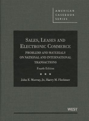 Murray and Flechtners Sales, Leases and Electronic Commerce: Problems and Materials on National and International Transactions, 4th John E. Murray Jr.