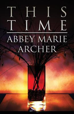 This Time  by  Abbey Marie Archer