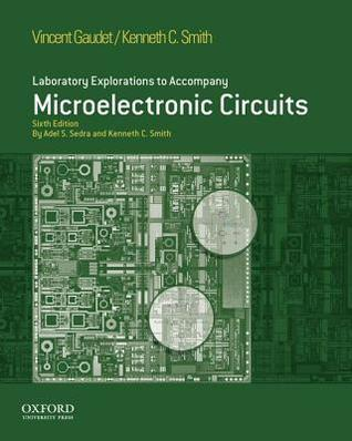 Laboratory Explorations to Accompany Microelectronic Circuits, Sixth Edition Vincent C. Gaudet
