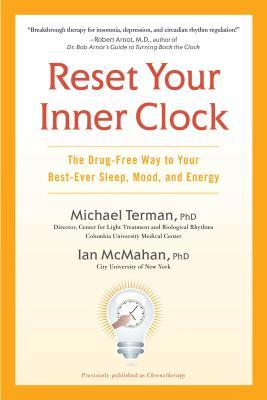Reset Your Inner Clock: The Drug-Free Way to Your Best-Ever Sleep, Mood, and Energy Michael Terman