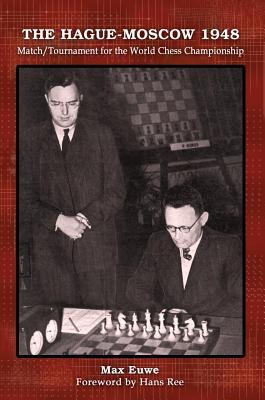 The Hague-Moscow 1948: Match/Tournament for the World Chess Championship Max Euwe