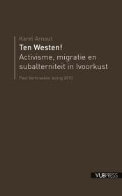 Ten Westen! Activisme, migratie en subalterniteit in Ivoorkust Karel Arnaut