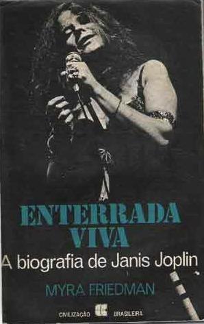 Enterrada Viva: A biografia de Janis Joplin  by  Myra Friedman