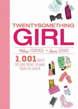 Twentysomething Girl: 1001 Quick Tips and Tricks to Make Your Life Easier  by  Melissa Fiorenza