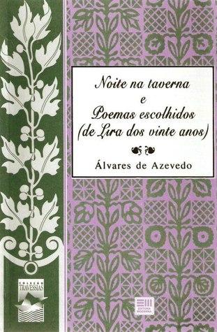 Noite na Taverna e Poemas Escolhidos (da Lira dos vinte anos) Álvares de Azevedo