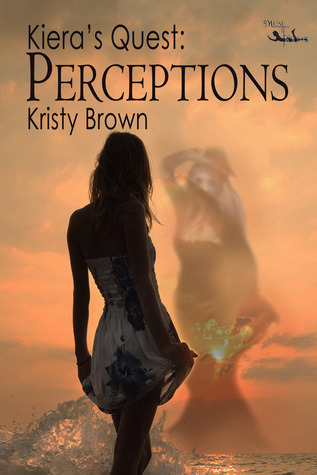 Perceptions (Kieras Quest, #3) Kristy Brown