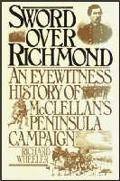 Sword Over Richmond: An Eyewitness History Of McClellans Peninsula Campaign Richard Wheeler