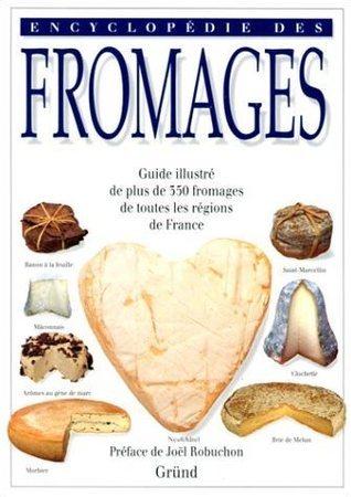 Encyclopédie des fromages - guide illustré de plus de 350 fromages de toutes les régions de France Kazuko Masui