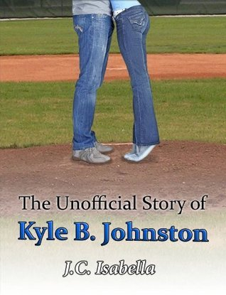 The Unofficial Story of Kyle B. Johnston (The Unofficial Series)  by  J.C. Isabella