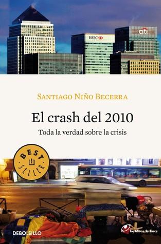 El crash del 2010: Toda la verdad sobre la crisis Santiago Niño Becerra