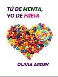 Tú de menta, Yo de fresa  by  Olivia Ardey