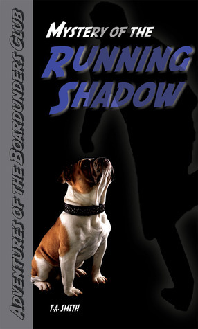 Mystery of the Running Shadow (Boardunders Club, #2) T.A. Smith