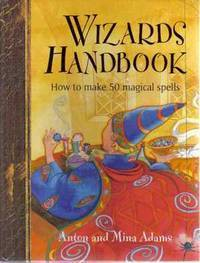 Wizards handbook: How to make 50 magical spells  by  Anton Adams