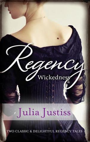 Regency Wickedness: The Untamed Heiress / A Scandalous Proposal  by  Julia Justiss