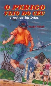 O Perigo Veio do Céu e outras histórias Randy Fishell