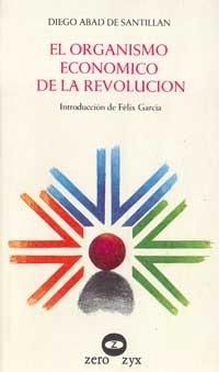 El organismo económico de la revolución Diego Abad de Santillán