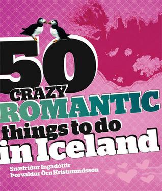 50 Crazy Romantic Things To Do In Iceland  by  Snæfríður Ingadóttir