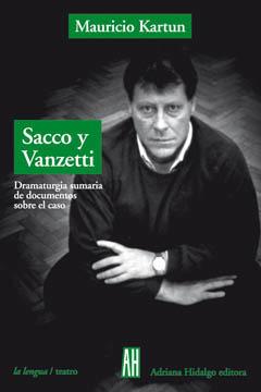 Sacco y Vanzetti: Dramaturgia Sumaria de Documentos Sobre el Caso Mauricio Kartun