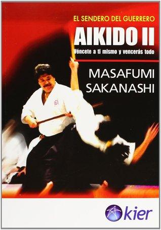 Aikido II. Véncete a ti mismo y vencerás todo  by  Masafumi Sakanashi