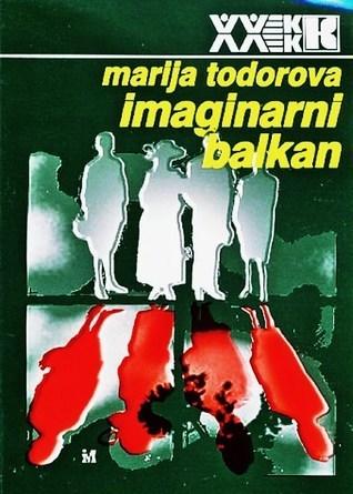 Imaginarni Balkan  by  Maria N. Todorova