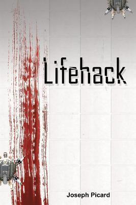 Lifehack (Lifehack, #1)  by  Joseph Picard