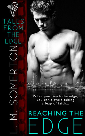Reaching the Edge (Tales from the Edge, #1)  by  L.M. Somerton