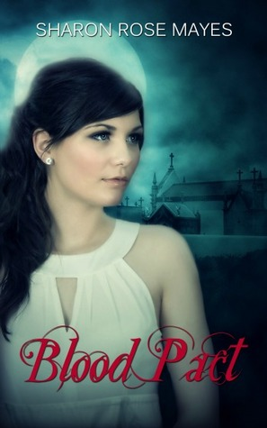 Blood Pact (Blood Pact, #1) Sharon Rose Mayes