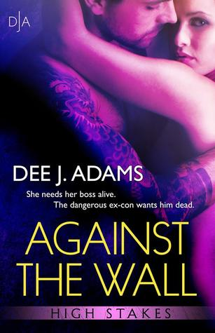 Against the Wall (High Stakes, #1)  by  Dee J. Adams