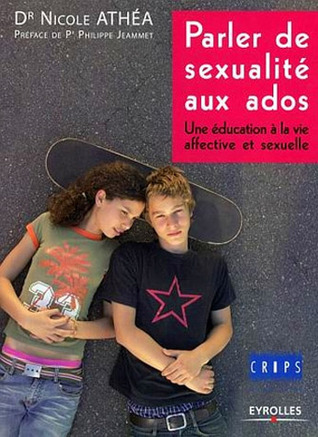 Parler de sexualité aux ados: Une éducation à la vie affective et sexuelle Nicole Athéa