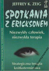 Spotkania z Ericksonem: Niezwykły człowiek, niezwykła terapia  by  Jeffrey K. Zeig
