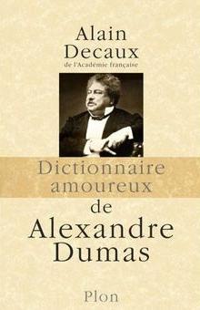 Dictionnaire amoureux dAlexandre Dumas  by  Alain Decaux