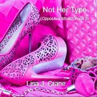 Not Her Type (Opposites Attract, #2) Lisa J. Crane