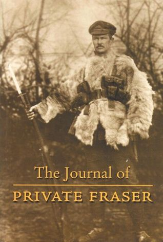 The Journal Of Private Fraser, Canadian Expeditionary Force, 1914 18  by  Donald Fraser