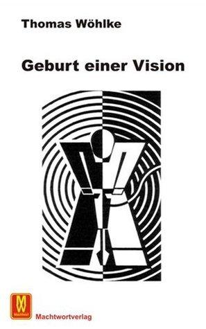 Geburt einer Vision  by  Thomas Wöhlke