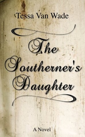 The Southerners Daughter  by  Tessa Van Wade