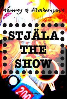 Stjäla the show  by  Emmy Abrahamson