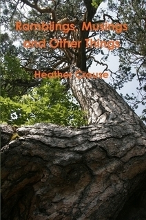Ramblings, Musings and Other Things  by  Heather Crouse