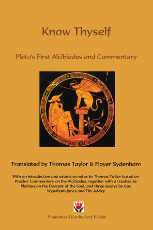 Know Thyself, Platos First Alcibiades and Commentary Plato