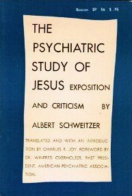 The Psychiatric Study of Jesus: Exposition and Criticism  by  Albert Schweitzer