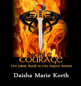 Noble Courage  by  Daisha Marie Korth